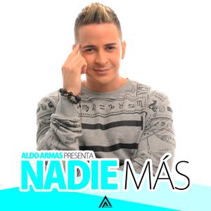 """Aldo Armas (@ALDOARMAS) No Quiere a """"Nadie Más"""""""
